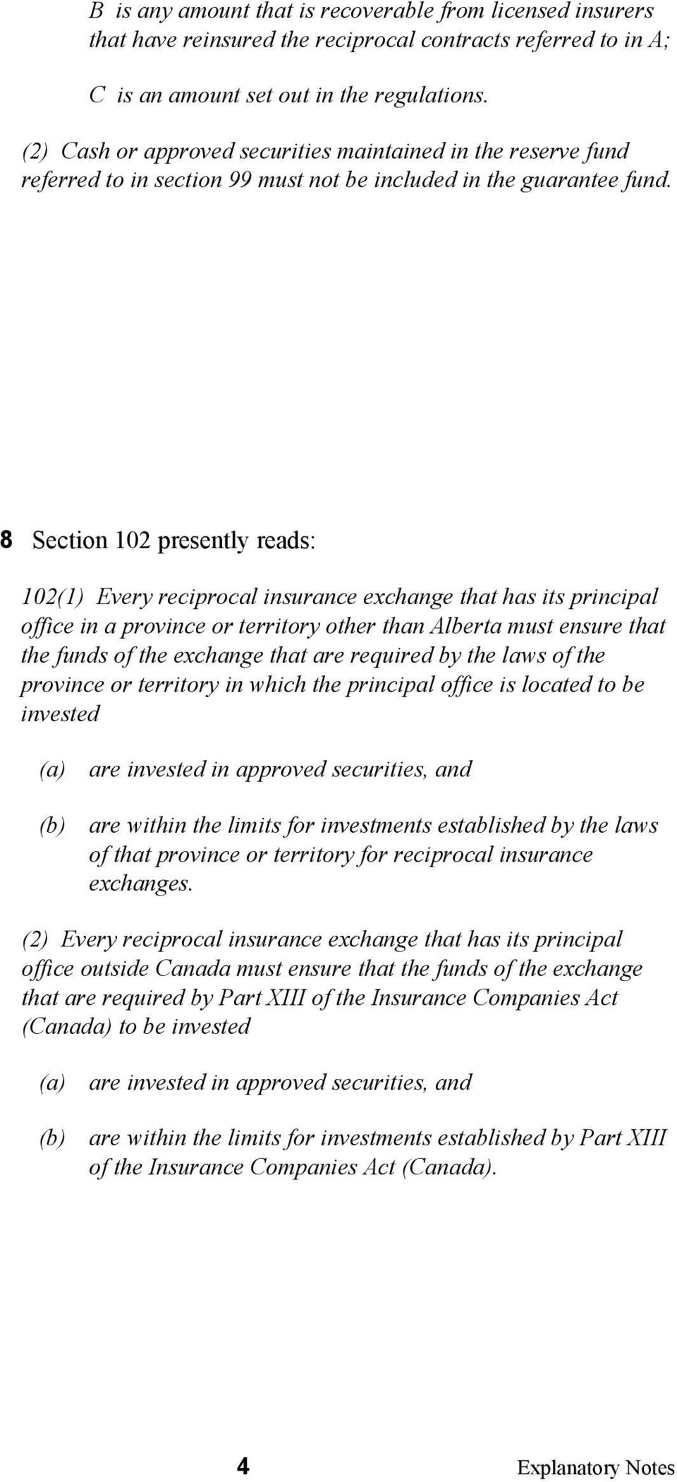 8 Section 102 presently reads: 102(1) Every reciprocal insurance exchange that has its principal office in a province or territory other than Alberta must ensure that the funds of the exchange that