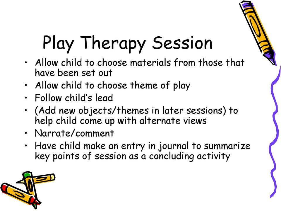 in later sessions) to help child come up with alternate views Narrate/comment Have