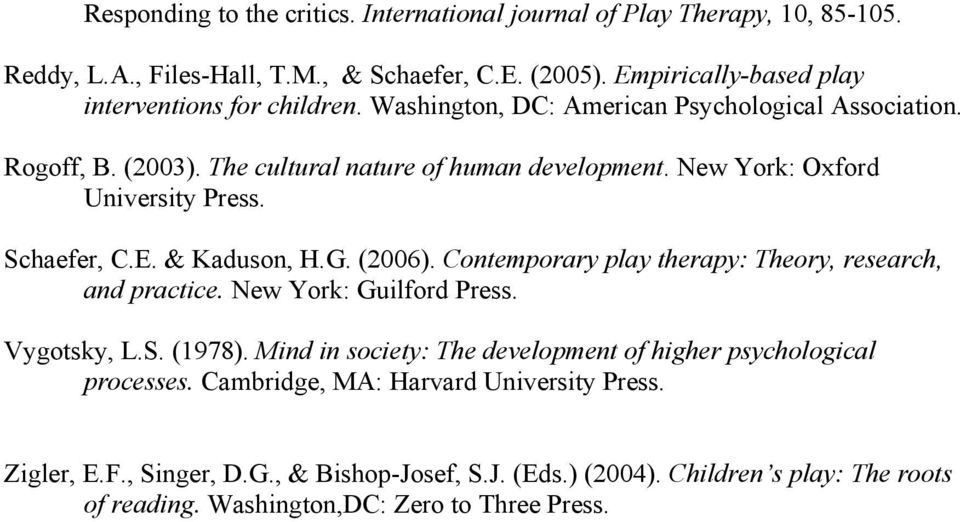 New York: Oxford University Press. Schaefer, C.E. & Kaduson, H.G. (2006). Contemporary play therapy: Theory, research, and practice. New York: Guilford Press. Vygotsky, L.S. (1978).