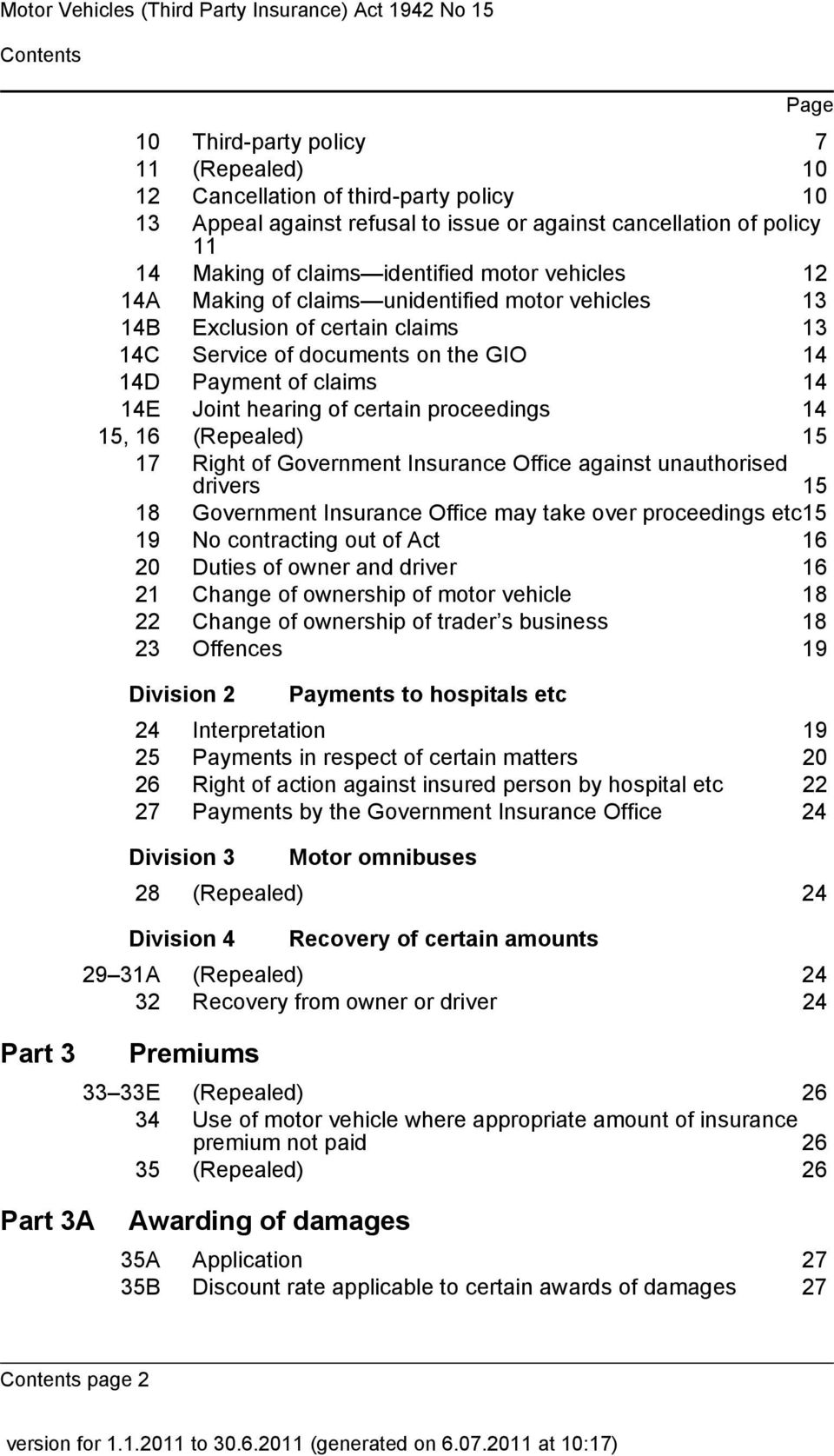 the GIO 14 14D Payment of claims 14 14E Joint hearing of certain proceedings 14 15, 16 (Repealed) 15 17 Right of Government Insurance Office against unauthorised drivers 15 18 Government Insurance