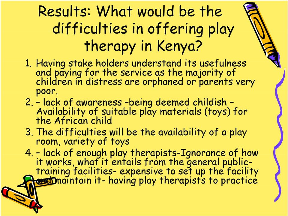 lack of awareness being deemed childish Availability of suitable play materials (toys) for the African child 3.