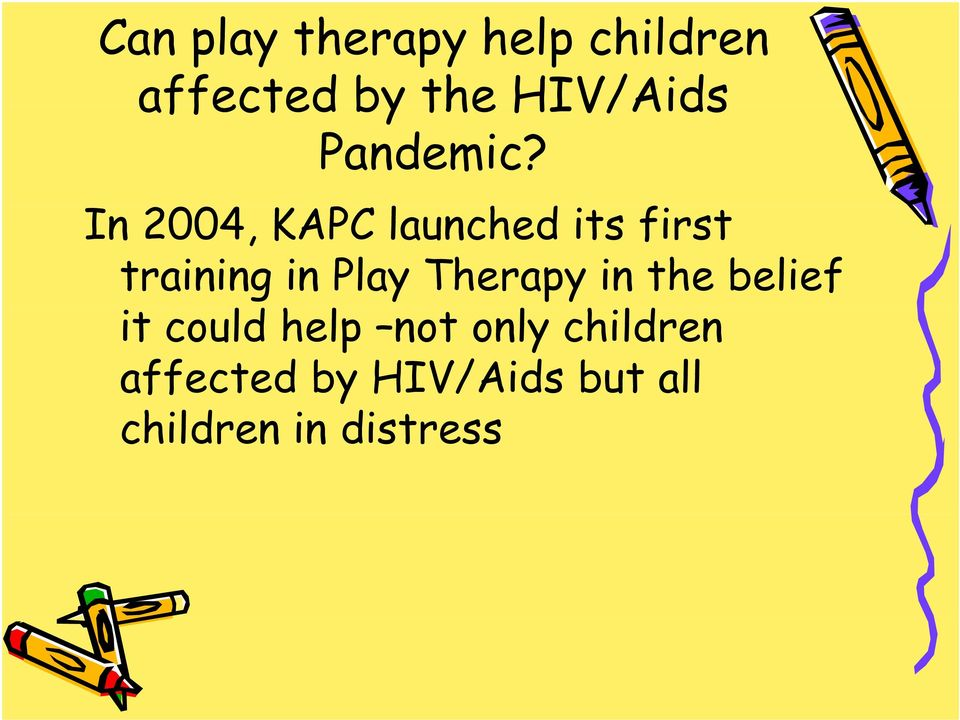 In 2004, KAPC launched its first training in Play