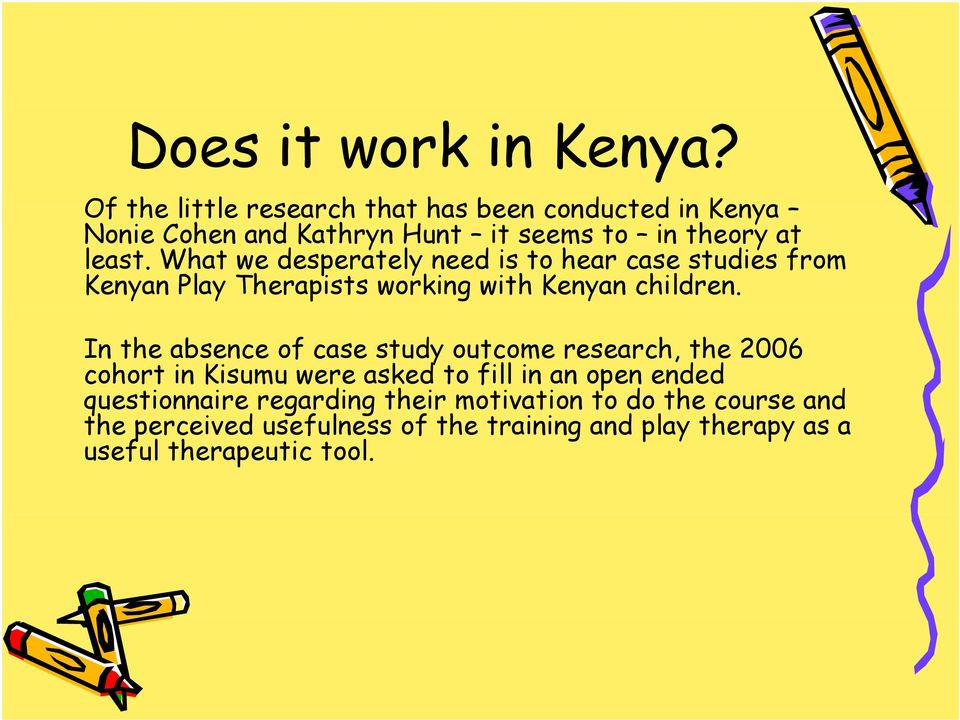 What we desperately need is to hear case studies from Kenyan Play Therapists working with Kenyan children.
