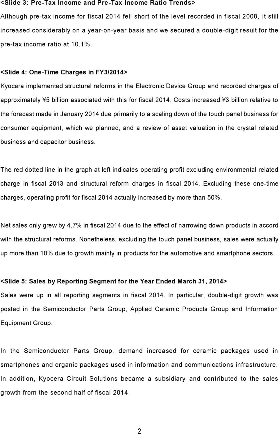<Slide 4: One-Time Charges in FY3/2014> Kyocera implemented structural reforms in the Electronic Device Group and recorded charges of approximately 5 billion associated with this for fiscal 2014.