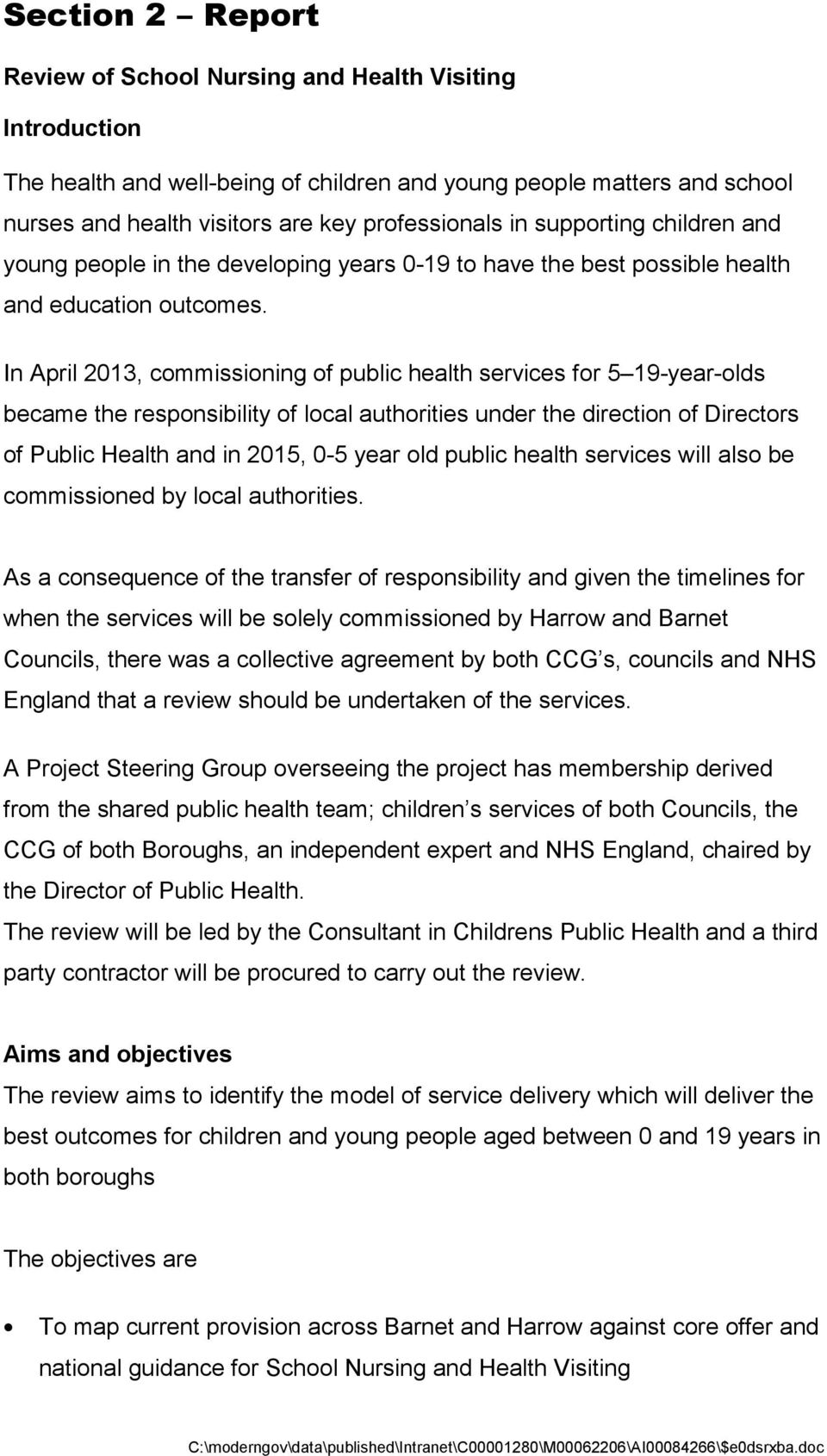 In April 2013, commissioning of public health services for 5 19-year-olds became the responsibility of local authorities under the direction of Directors of Public Health and in 2015, 0-5 year old
