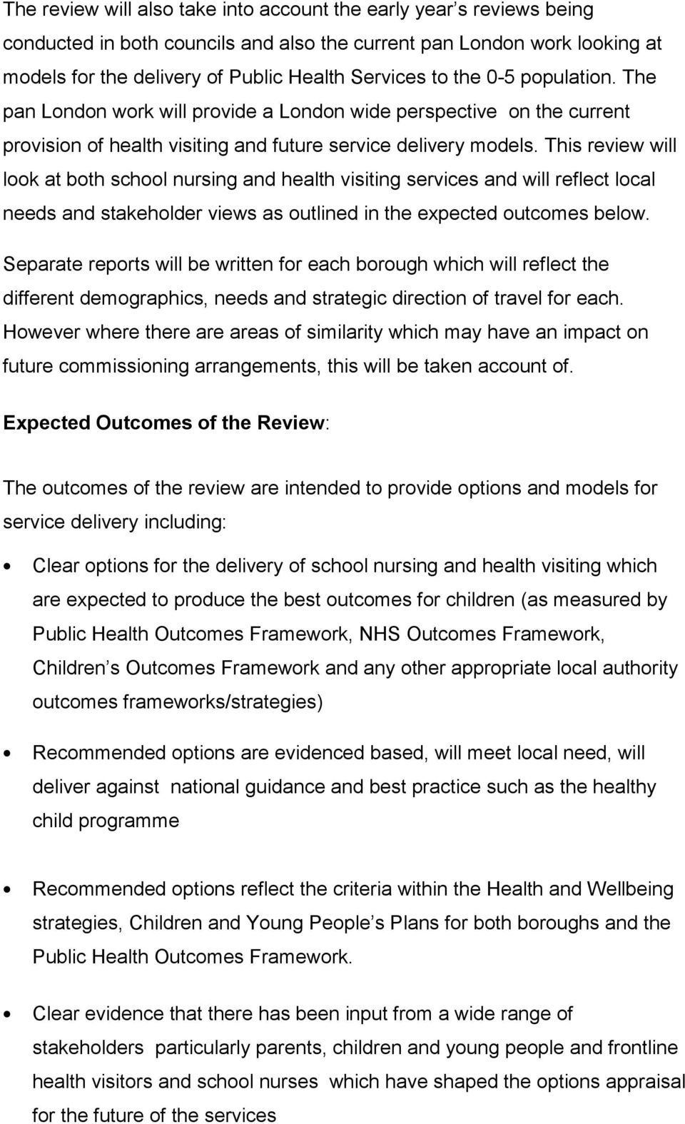 This review will look at both school nursing and health visiting services and will reflect local needs and stakeholder views as outlined in the expected outcomes below.