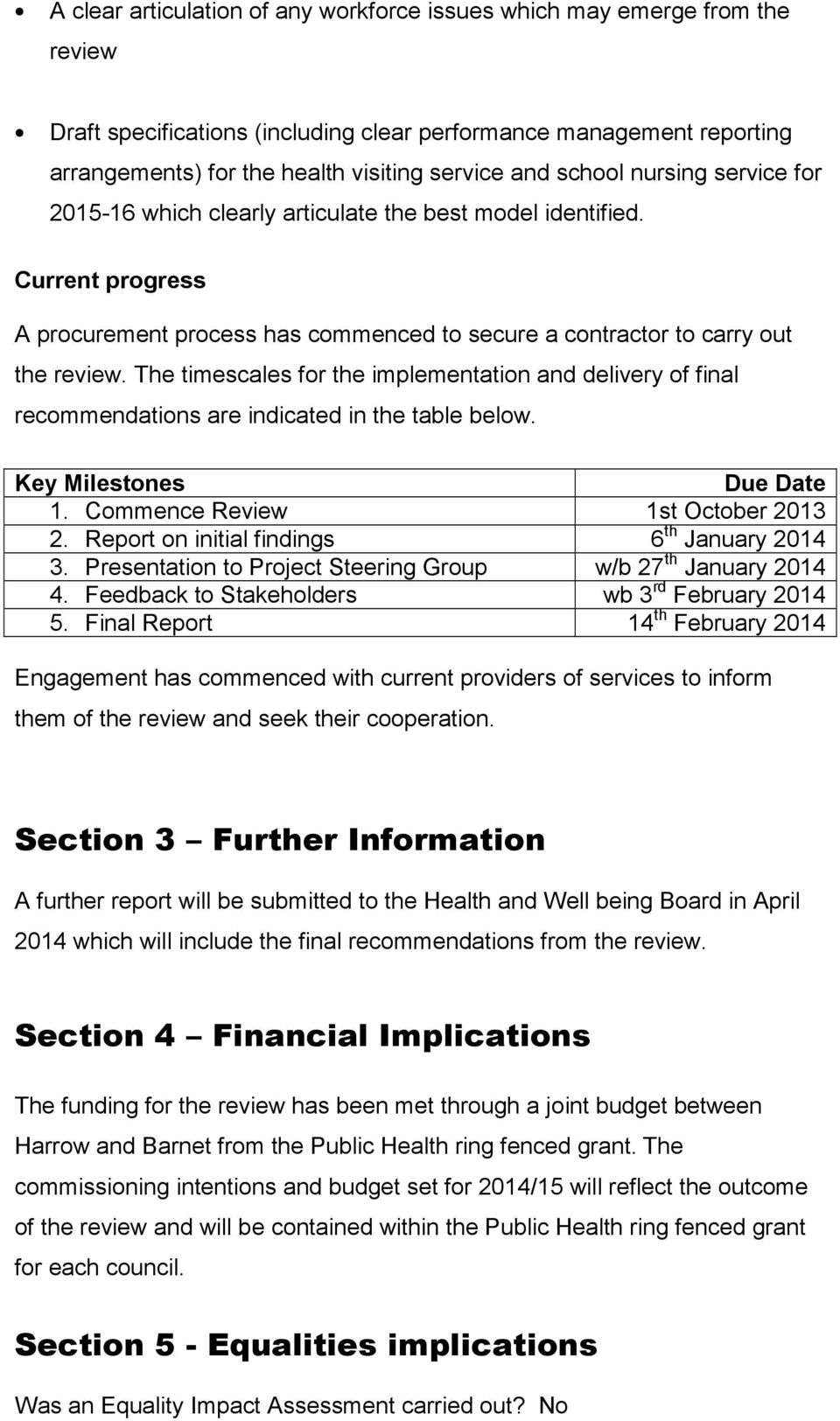 The timescales for the implementation and delivery of final recommendations are indicated in the table below. Key Milestones Due Date 1. Commence Review 1st October 2013 2.