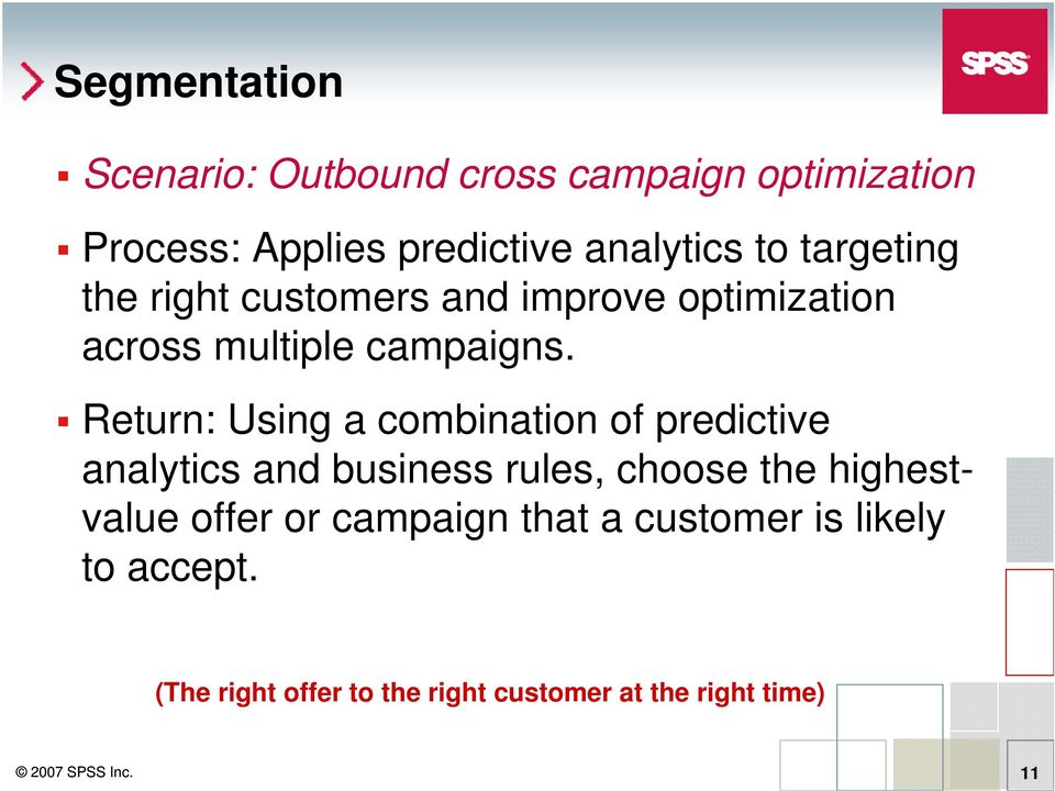 Return: Using a combination of predictive analytics and business rules, choose the highestvalue offer