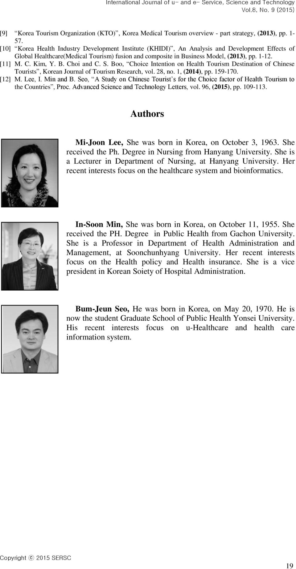 Kim, Y. B. Choi and C. S. Boo, Choice Intention on Health Tourism Destination of Chinese Tourists, Korean Journal of Tourism Research, vol. 28, no. 1, (2014), pp. 159-170. [12] M. Lee, I. Min and B.