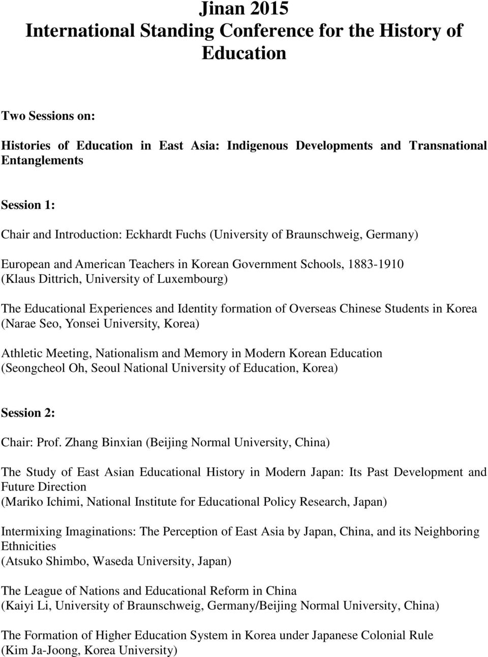 Educational Experiences and Identity formation of Overseas Chinese Students in Korea (Narae Seo, Yonsei University, Korea) Athletic Meeting, Nationalism and Memory in Modern Korean Education