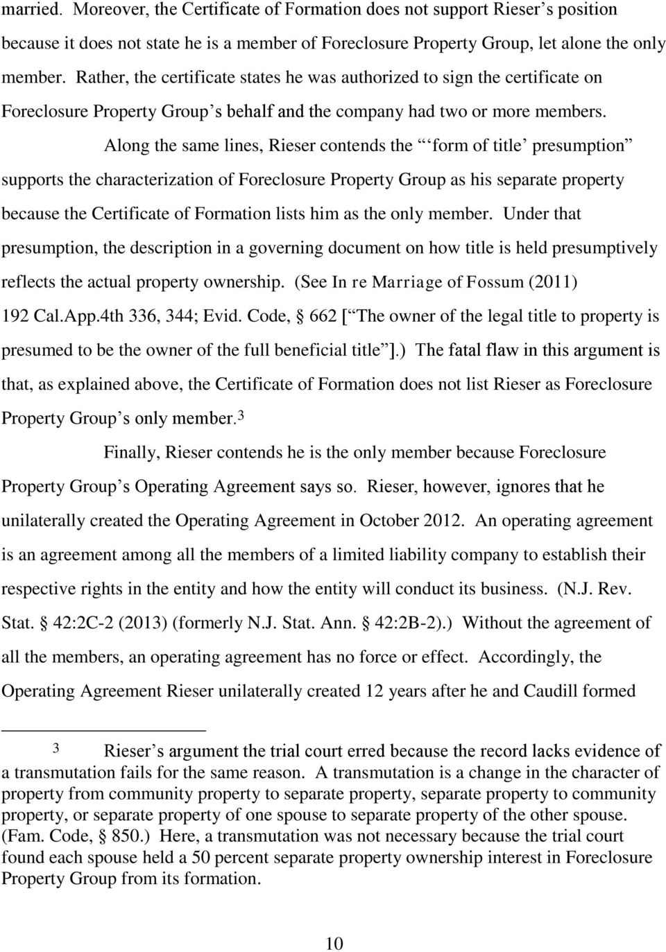 Along the same lines, Rieser contends the form of title presumption supports the characterization of Foreclosure Property Group as his separate property because the Certificate of Formation lists him