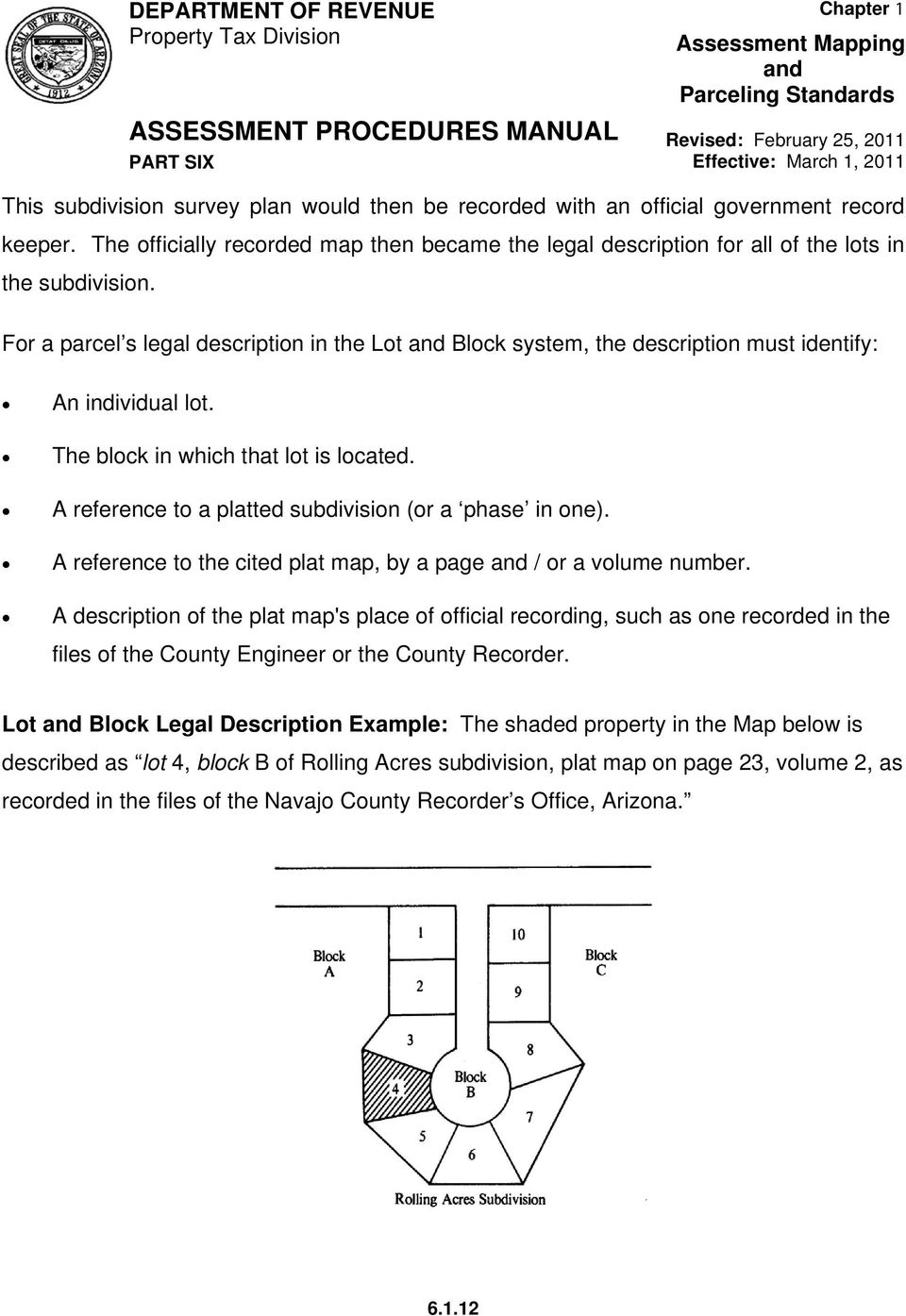 For a parcel s legal description in the Lot Block system, the description must identify: An individual lot. The block in which that lot is located.
