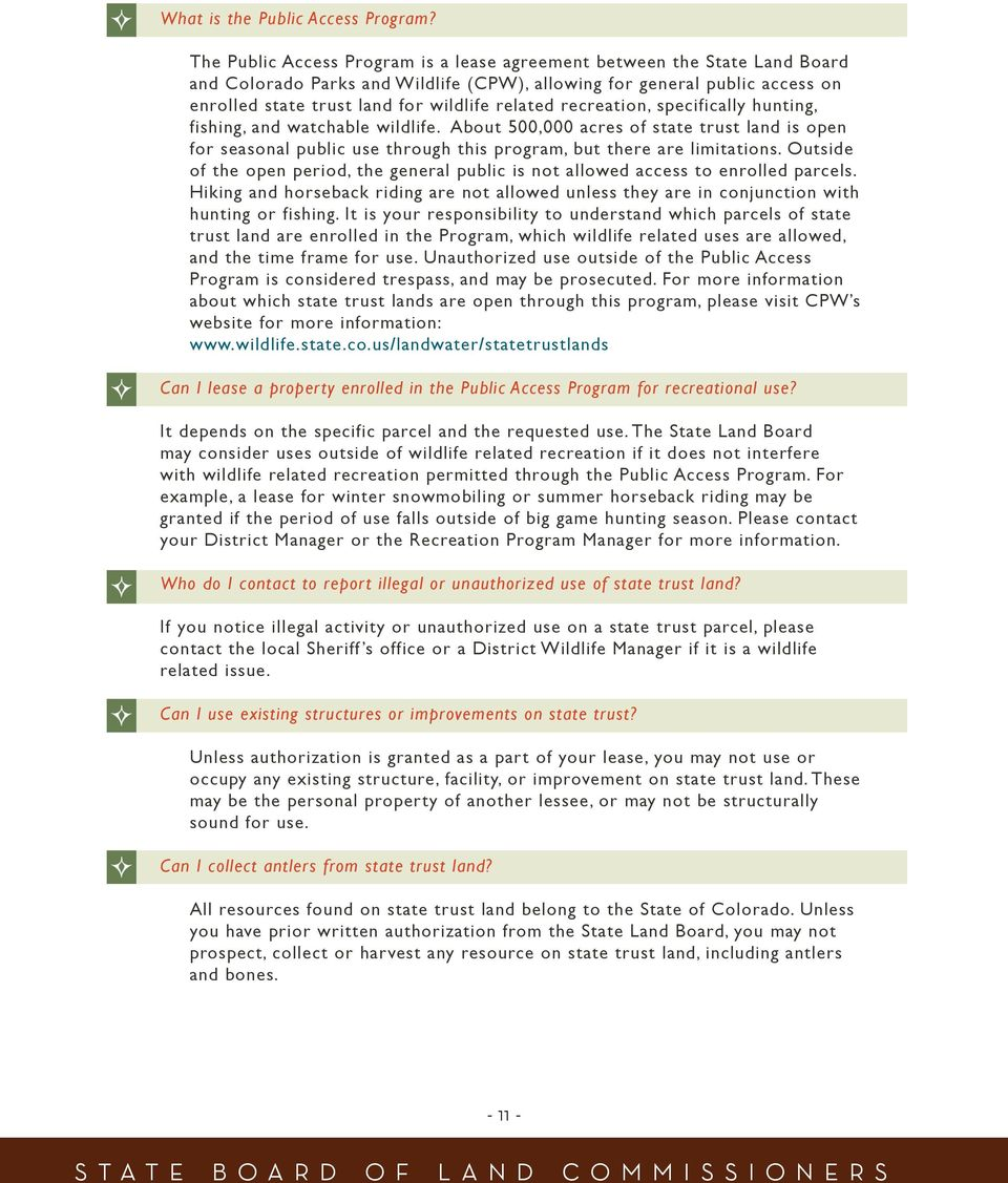 recreation, specifically hunting, fishing, and watchable wildlife. About 500,000 acres of state trust land is open for seasonal public use through this program, but there are limitations.