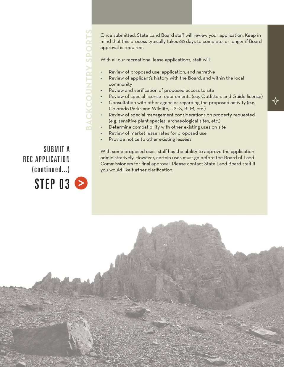 With all our recreational lease applications, staff will: Review of proposed use, application, and narrative Review of applicant s history with the Board, and within the local community Review and