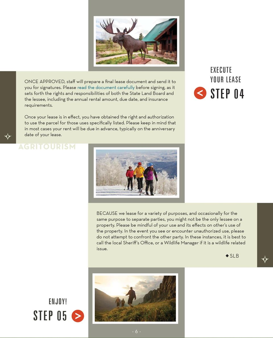 insurance requirements. EXECUTE YOUR LEASE STEP 04 Once your lease is in effect, you have obtained the right and authorization to use the parcel for those uses specifically listed.
