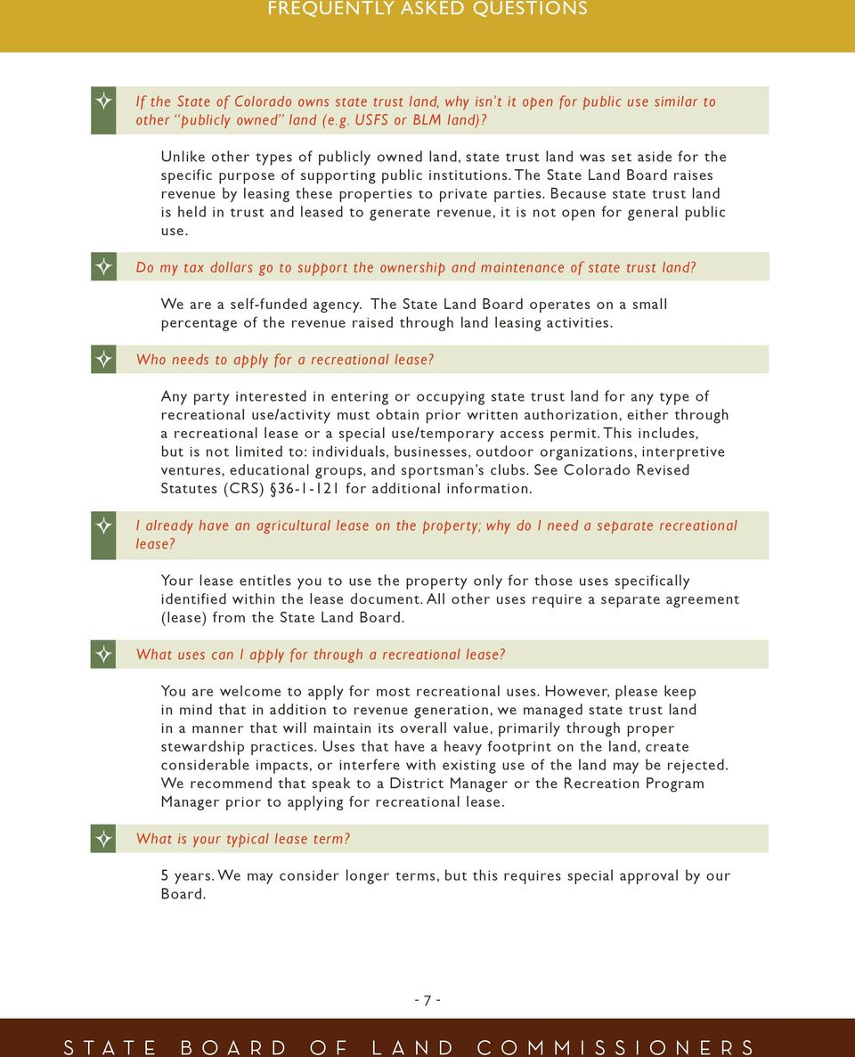 The State Land Board raises revenue by leasing these properties to private parties. Because state trust land is held in trust and leased to generate revenue, it is not open for general public use.