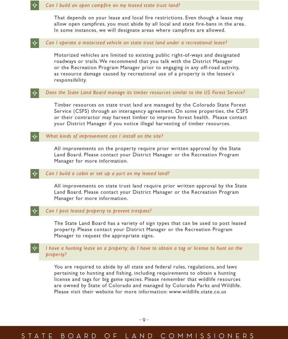 Can I operate a motorized vehicle on state trust land under a recreational lease? Motorized vehicles are limited to existing public right-of-ways and designated roadways or trails.