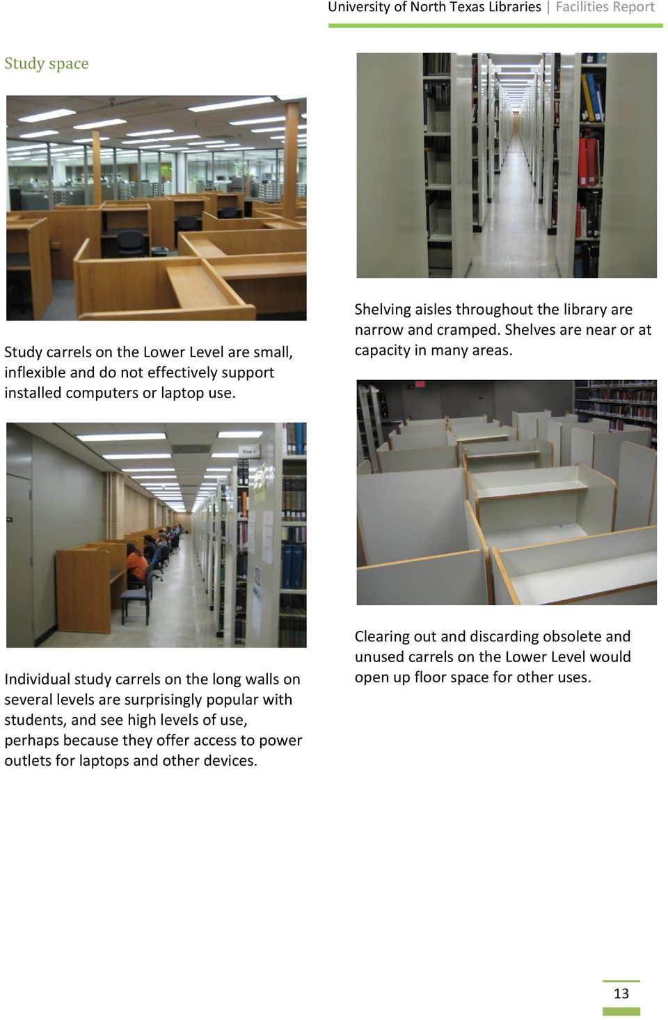 Individual study carrels on the long walls on several levels are surprisingly popular with students, and see high levels of use, perhaps