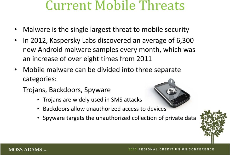Mobile malware can be divided into three separate categories: Trojans, Backdoors, Spyware Trojans are widely used