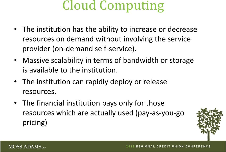 Massive scalability in terms of bandwidth or storage is available to the institution.