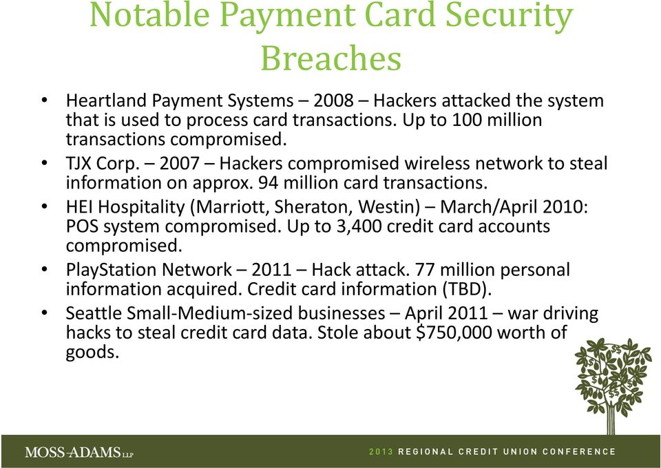 HEI Hospitality (Marriott, Sheraton, Westin) March/April 2010: POS system compromised. Up to 3,400 credit card accounts compromised.