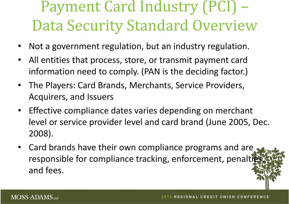 ) The Players: Card Brands, Merchants, Service Providers, Acquirers, and Issuers Effective compliance dates varies depending on merchant