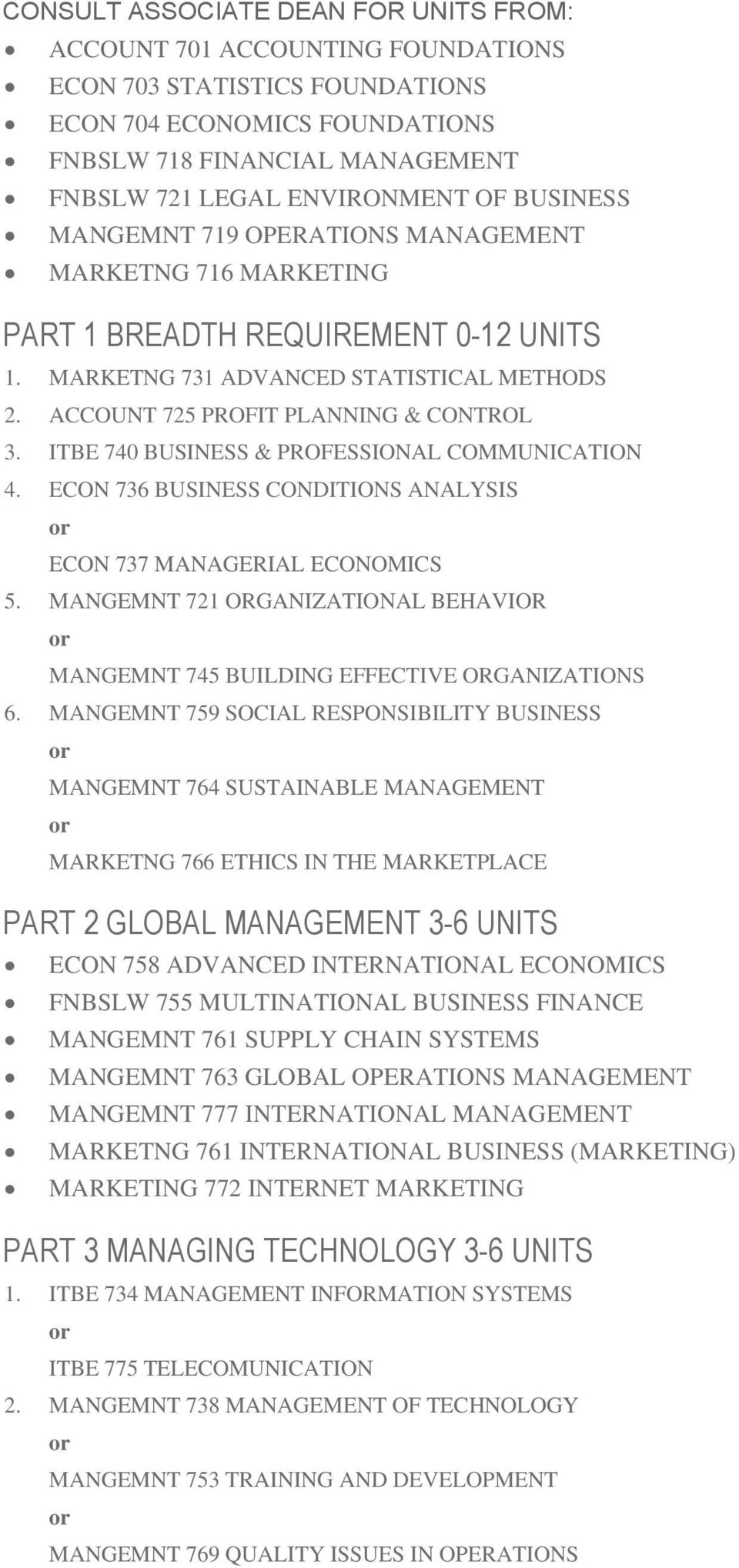 ITBE 740 BUSINESS & PROFESSIONAL COMMUNICATION 4. ECON 736 BUSINESS CONDITIONS ANALYSIS ECON 737 MANAGERIAL ECONOMICS 5.