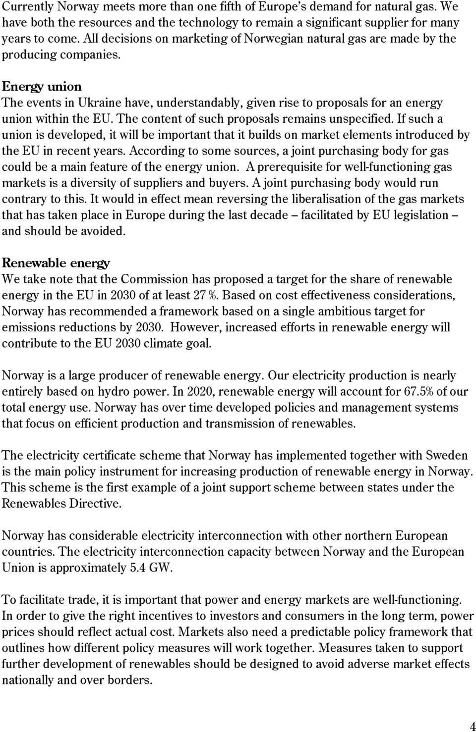Energy union The events in Ukraine have, understandably, given rise to proposals for an energy union within the EU. The content of such proposals remains unspecified.