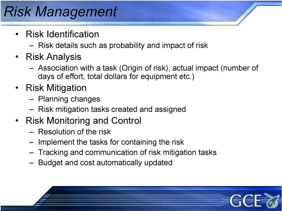 ) Risk Mitigation Planning changes Risk mitigation tasks created and assigned Risk Monitoring and Control Resolution of
