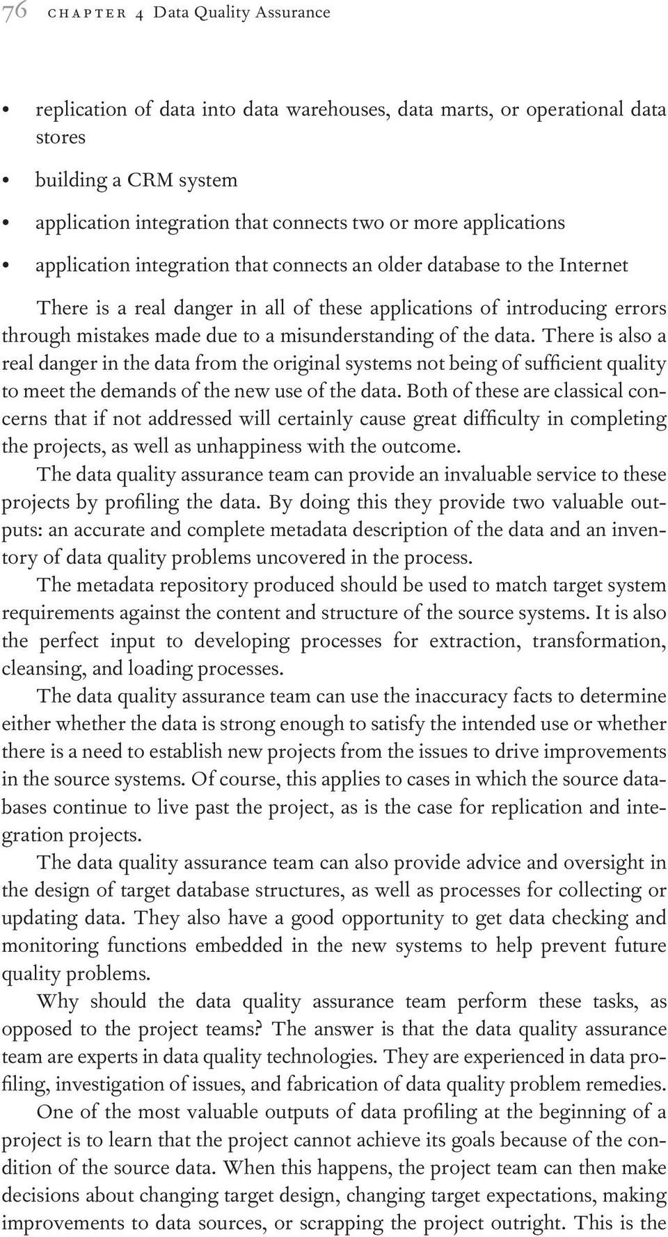 misunderstanding of the data. There is also a real danger in the data from the original systems not being of sufficient quality to meet the demands of the new use of the data.