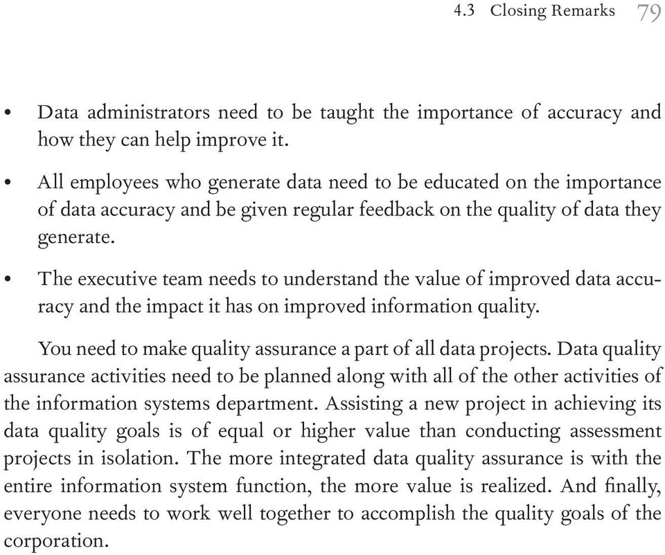 The executive team needs to understand the value of improved data accuracy and the impact it has on improved information quality. You need to make quality assurance a part of all data projects.
