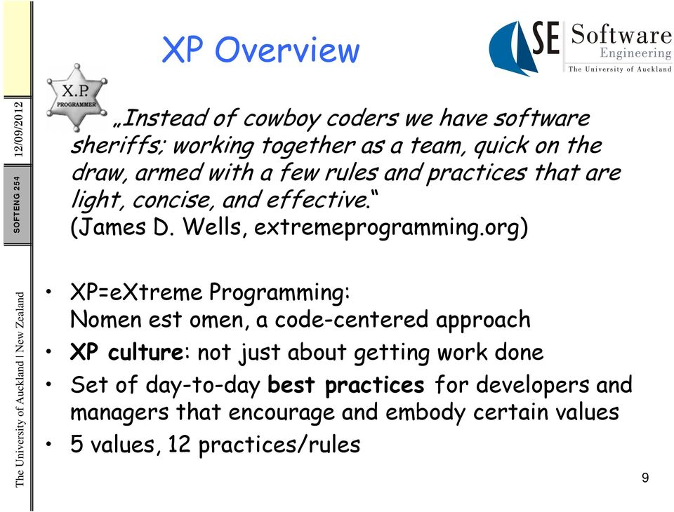 org) XP=eXtreme Programming: Nomen est omen, a code-centered centered approach XP culture: not just about getting work done