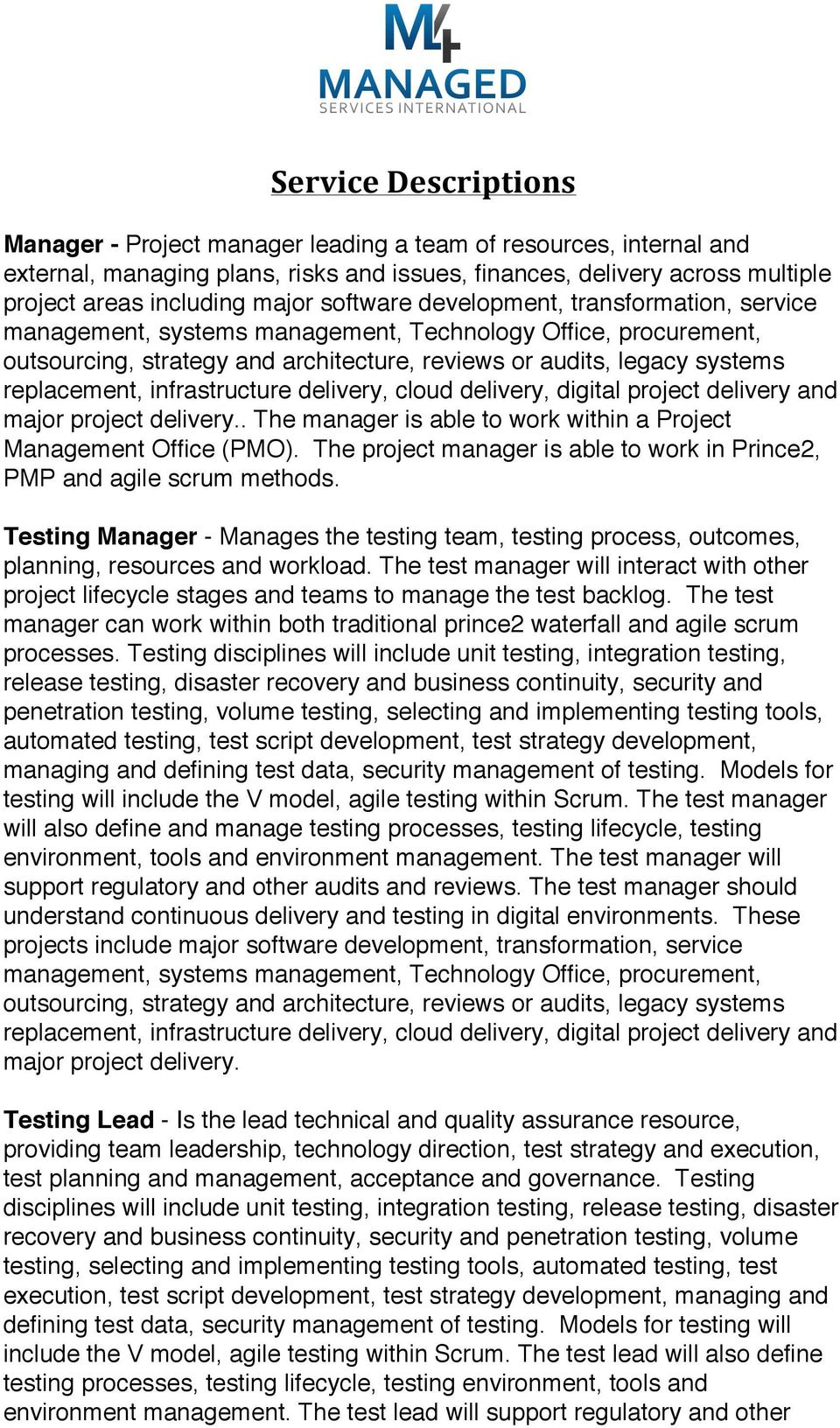 infrastructure delivery, cloud delivery, digital project delivery and major project. The manager is able to work within a Project Management Office (PMO).