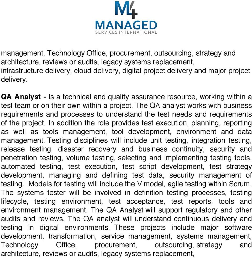 In addition the role provides test execution, planning, reporting as well as tools management, tool development, environment and data management.