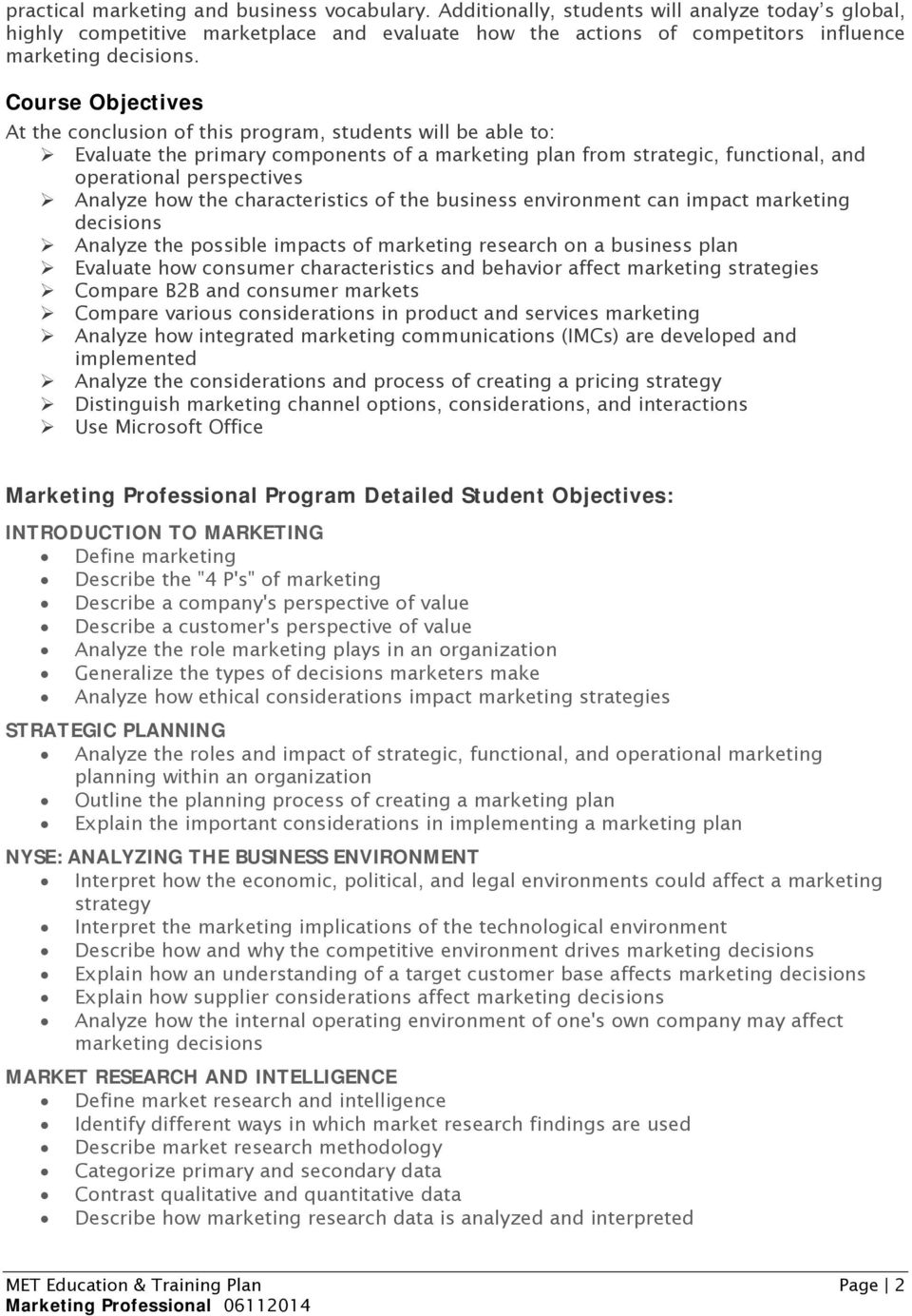 Course Objectives At the conclusion of this program, students will be able to: Evaluate the primary components of a marketing plan from strategic, functional, and operational perspectives Analyze how