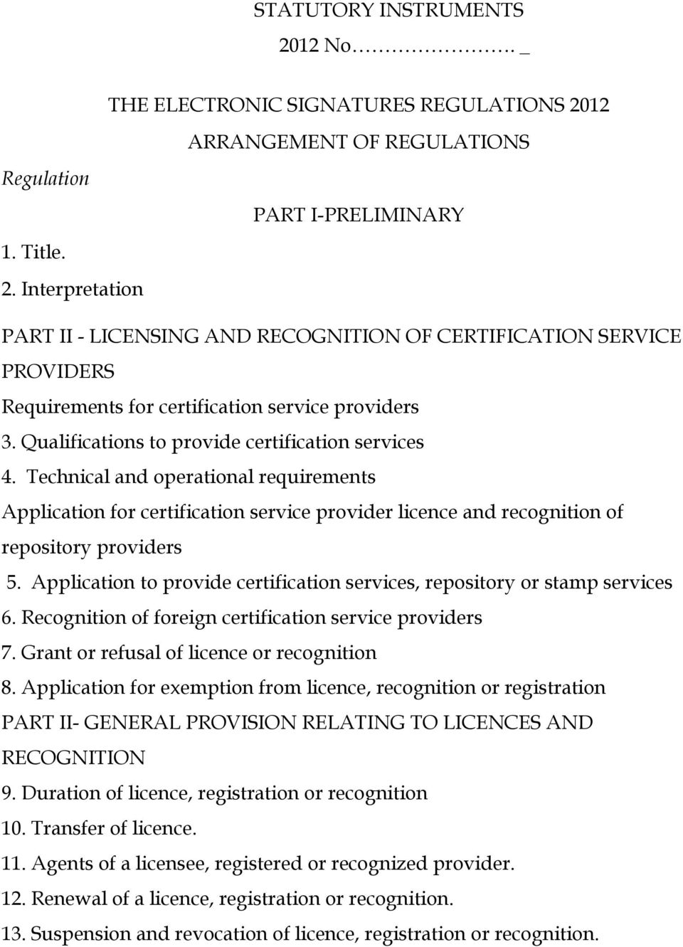 Application to provide certification services, repository or stamp services 6. Recognition of foreign certification service providers 7. Grant or refusal of licence or recognition 8.