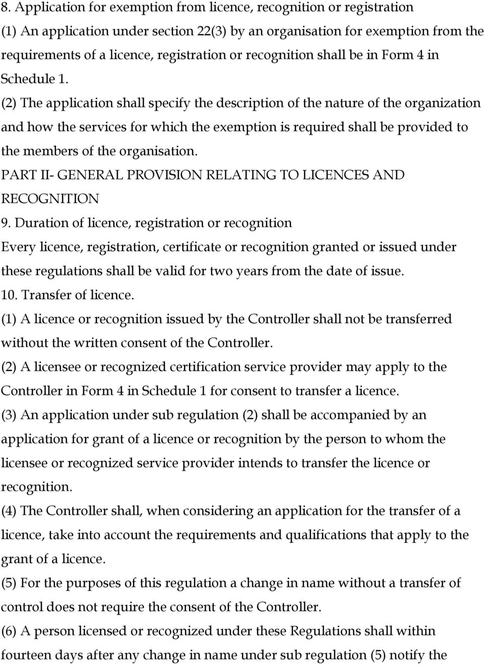 (2) The application shall specify the description of the nature of the organization and how the services for which the exemption is required shall be provided to the members of the organisation.