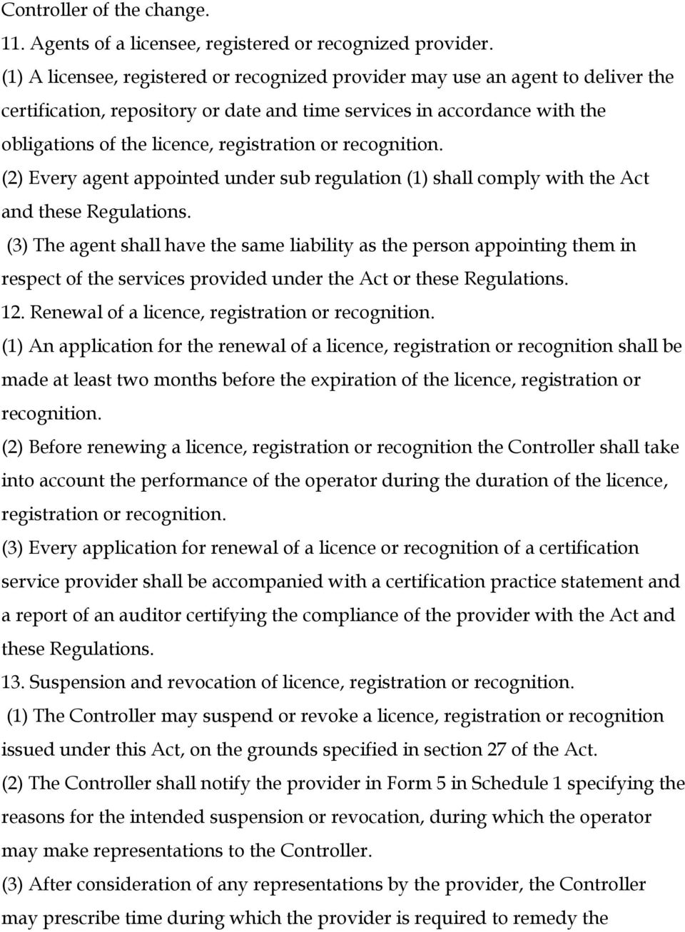or recognition. (2) Every agent appointed under sub regulation (1) shall comply with the Act and these Regulations.
