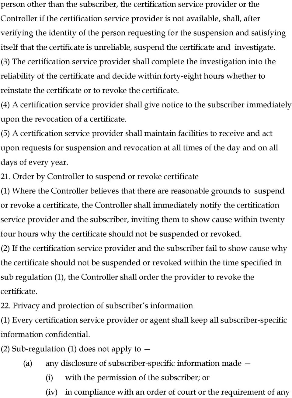 (3) The certification service provider shall complete the investigation into the reliability of the certificate and decide within forty-eight hours whether to reinstate the certificate or to revoke