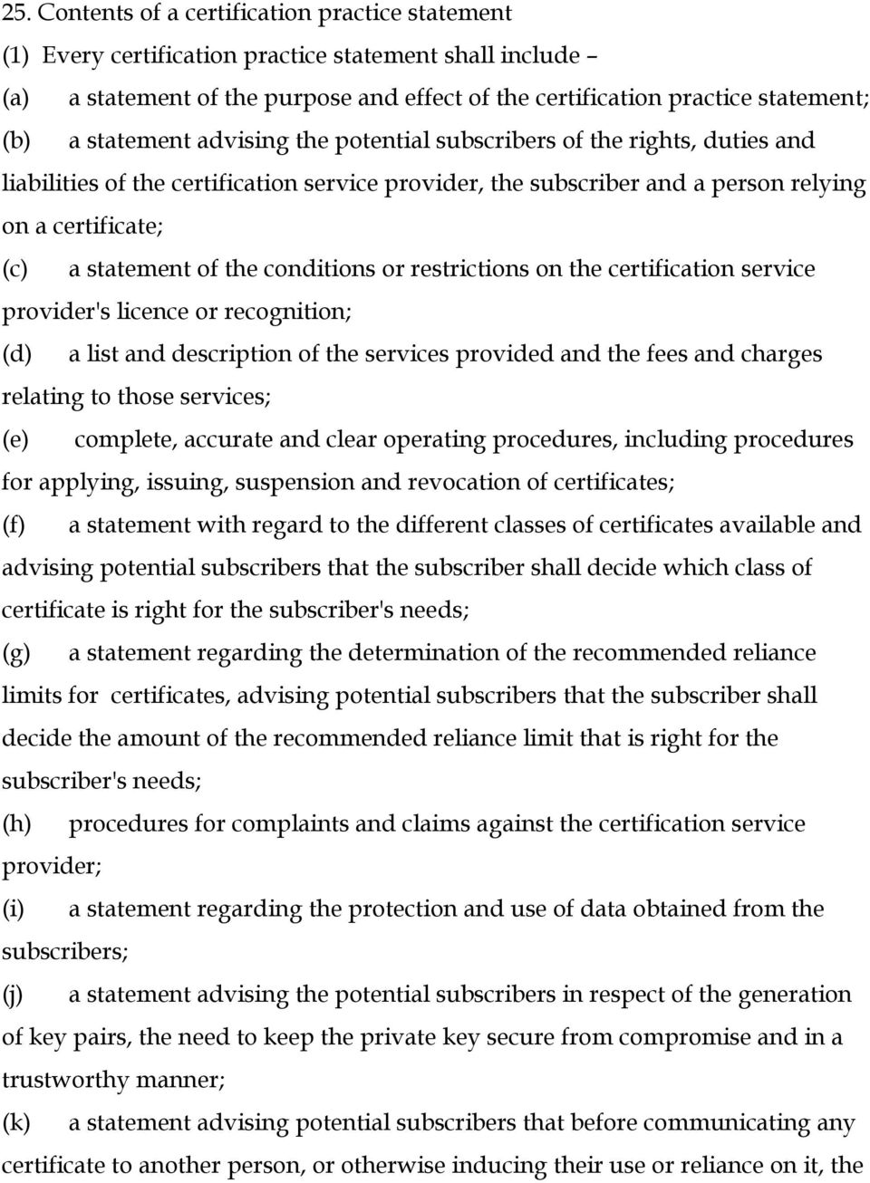 conditions or restrictions on the certification service provider's licence or recognition; (d) a list and description of the services provided and the fees and charges relating to those services; (e)