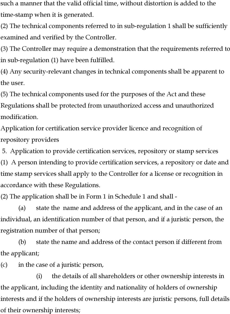 (3) The Controller may require a demonstration that the requirements referred to in sub-regulation (1) have been fulfilled.