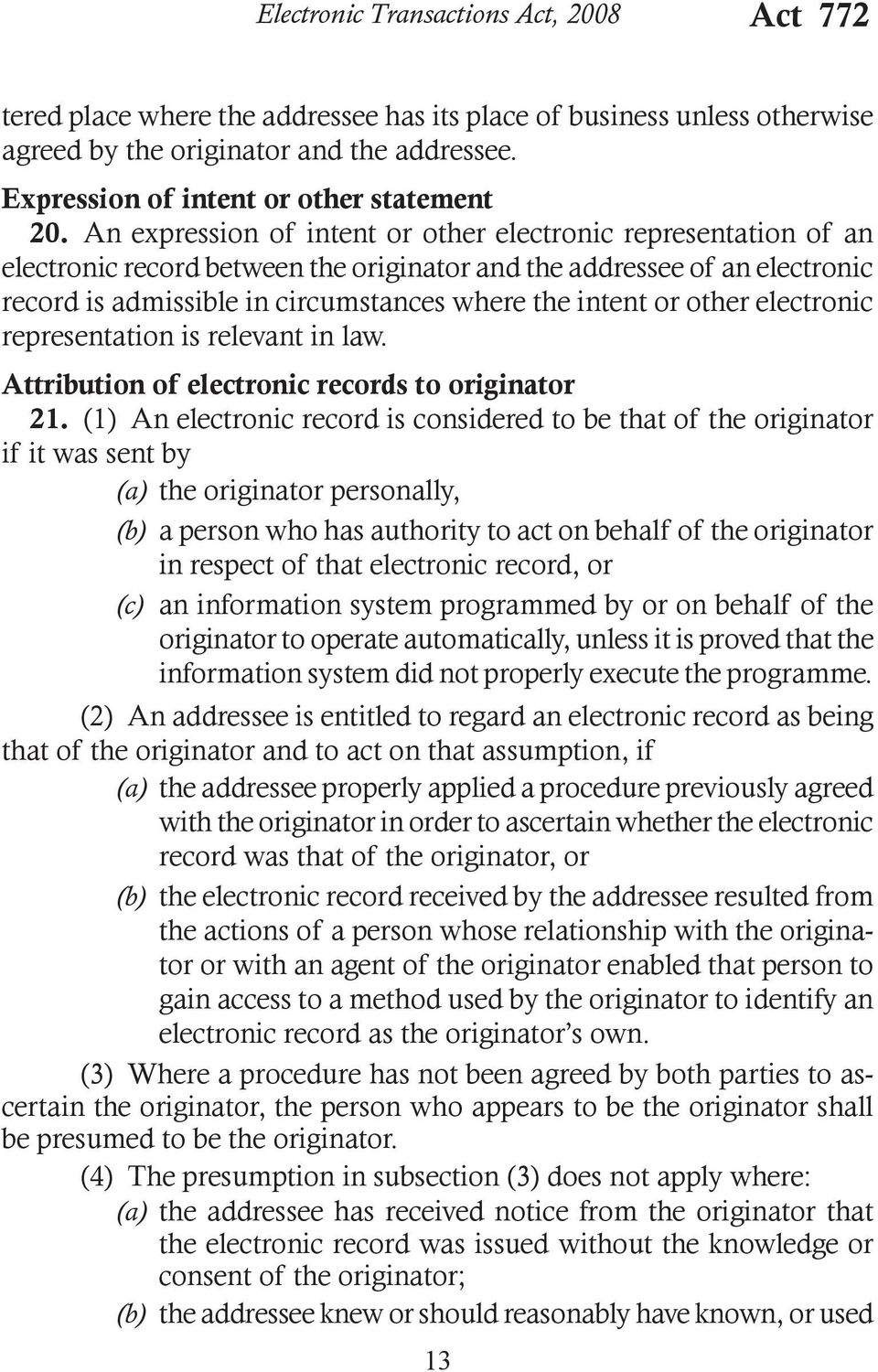 An expression of intent or other electronic representation of an electronic record between the originator and the addressee of an electronic record is admissible in circumstances where the intent or