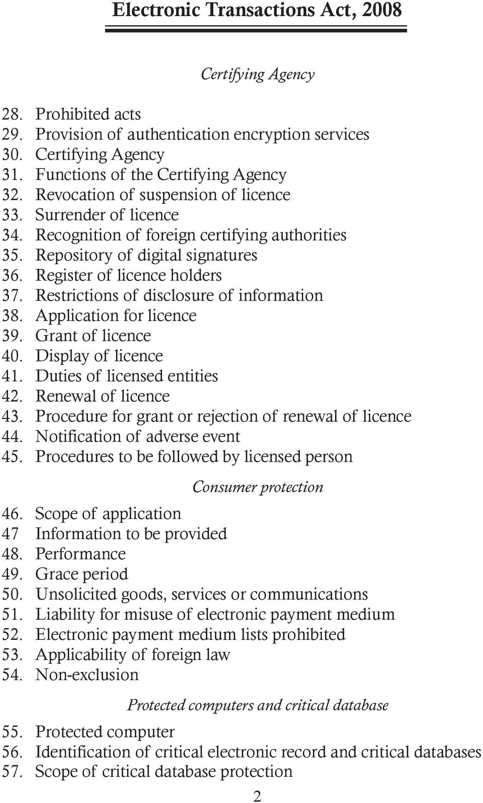 Restrictions of disclosure of information 38. Application for licence 39. Grant of licence 40. Display of licence 41. Duties of licensed entities 42. Renewal of licence 43.