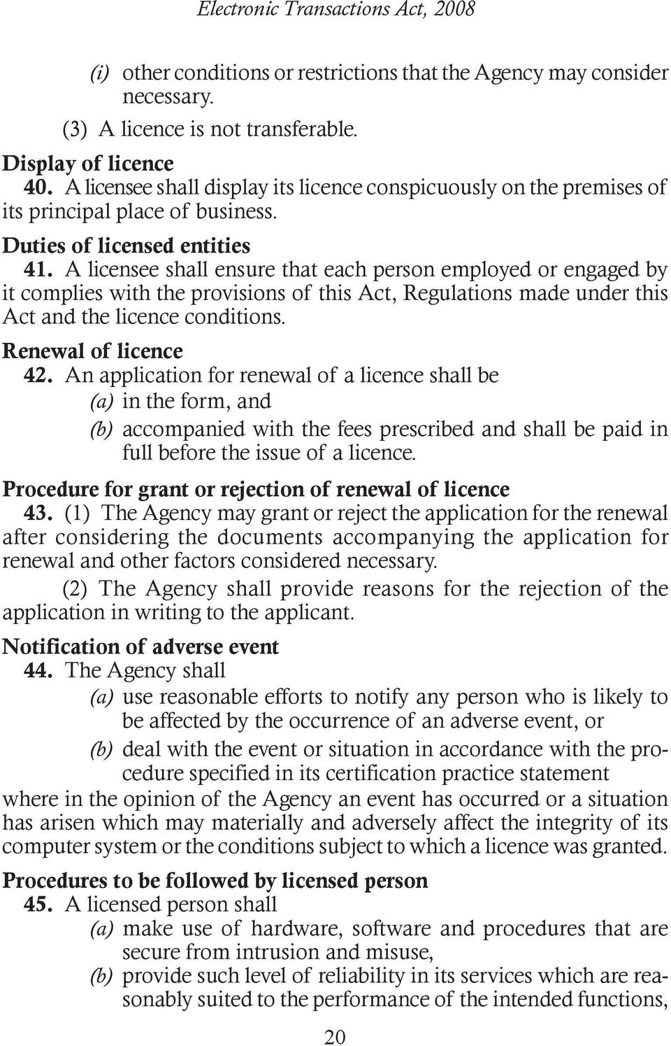 A licensee shall ensure that each person employed or engaged by it complies with the provisions of this Act, Regulations made under this Act and the licence conditions. Renewal of licence 42.