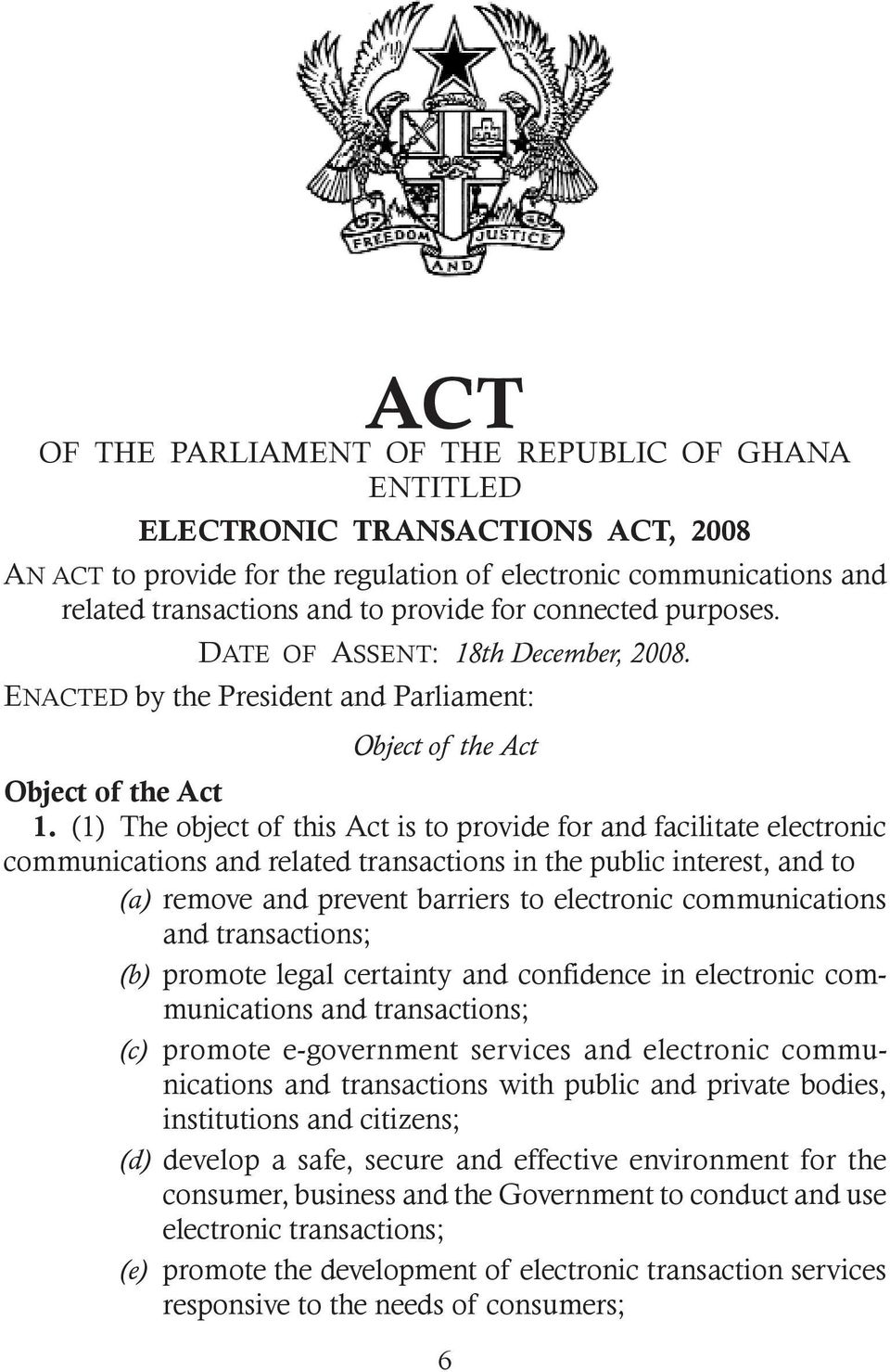 (1) The object of this Act is to provide for and facilitate electronic communications and related transactions in the public interest, and to (a) remove and prevent barriers to electronic