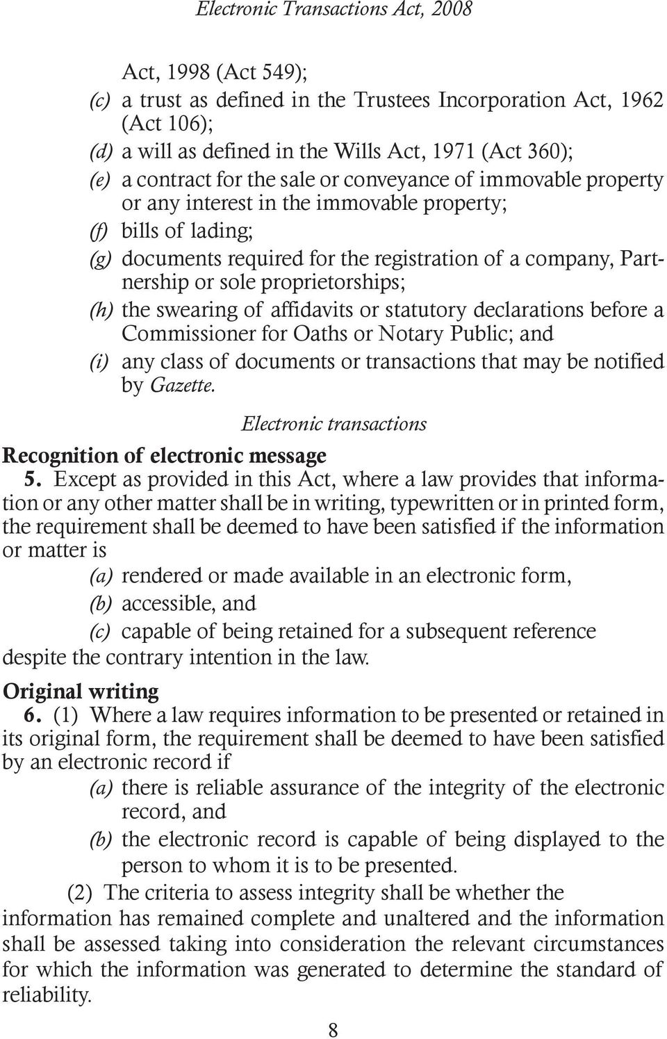 proprietorships; (h) the swearing of affidavits or statutory declarations before a Commissioner for Oaths or Notary Public; and (i) any class of documents or transactions that may be notified by