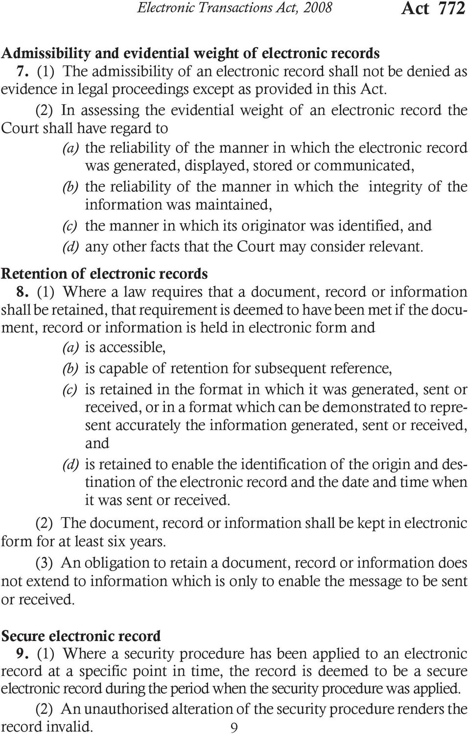 (2) In assessing the evidential weight of an electronic record the Court shall have regard to (a) the reliability of the manner in which the electronic record was generated, displayed, stored or
