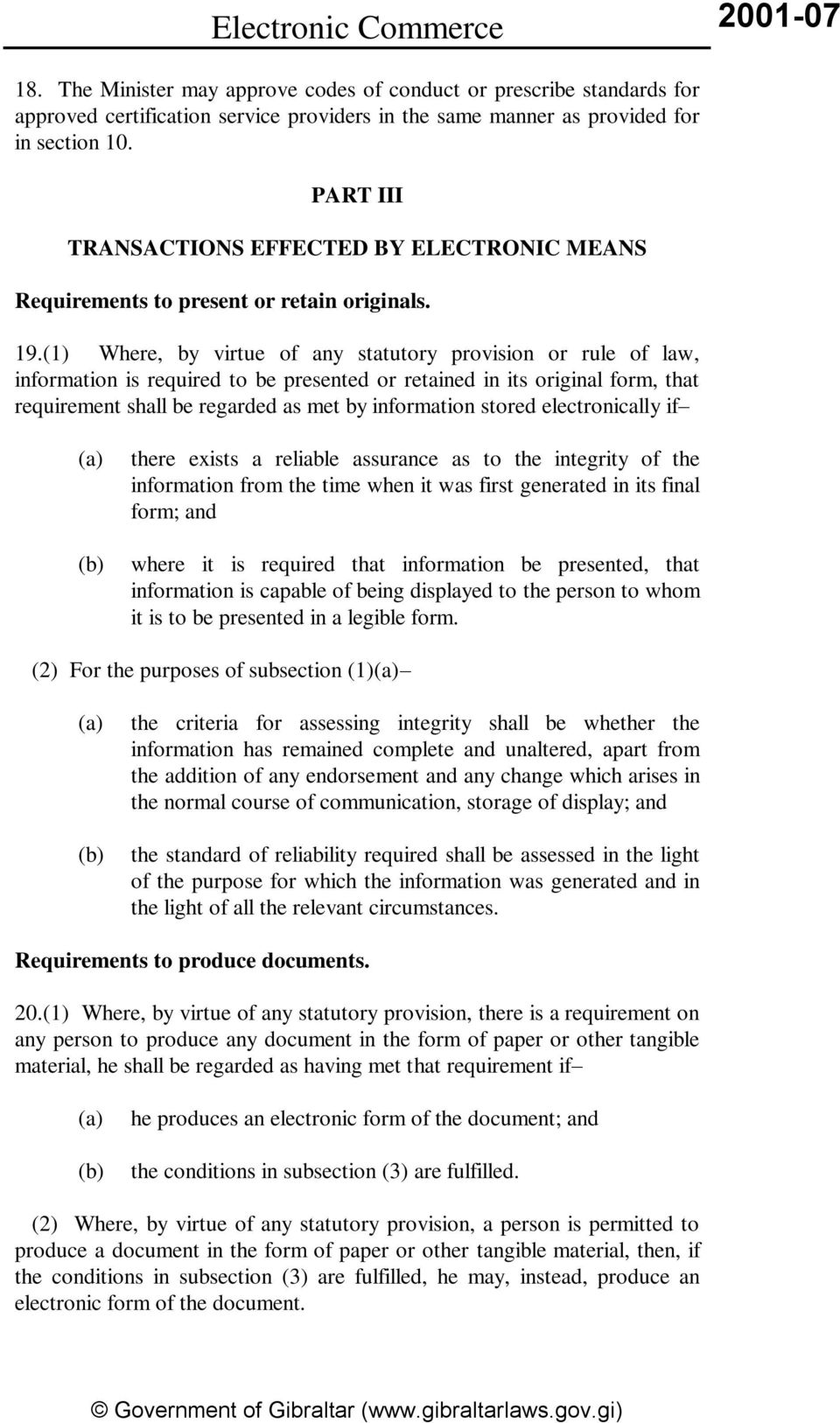 (1) Where, by virtue of any statutory provision or rule of law, information is required to be presented or retained in its original form, that requirement shall be regarded as met by information