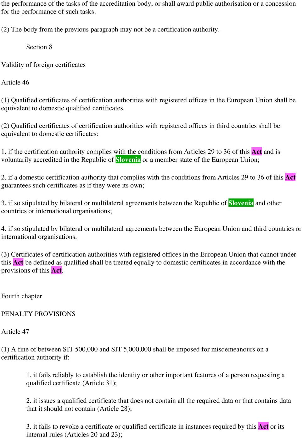Section 8 Validity of foreign certificates Article 46 (1) Qualified certificates of certification authorities with registered offices in the European Union shall be equivalent to domestic qualified