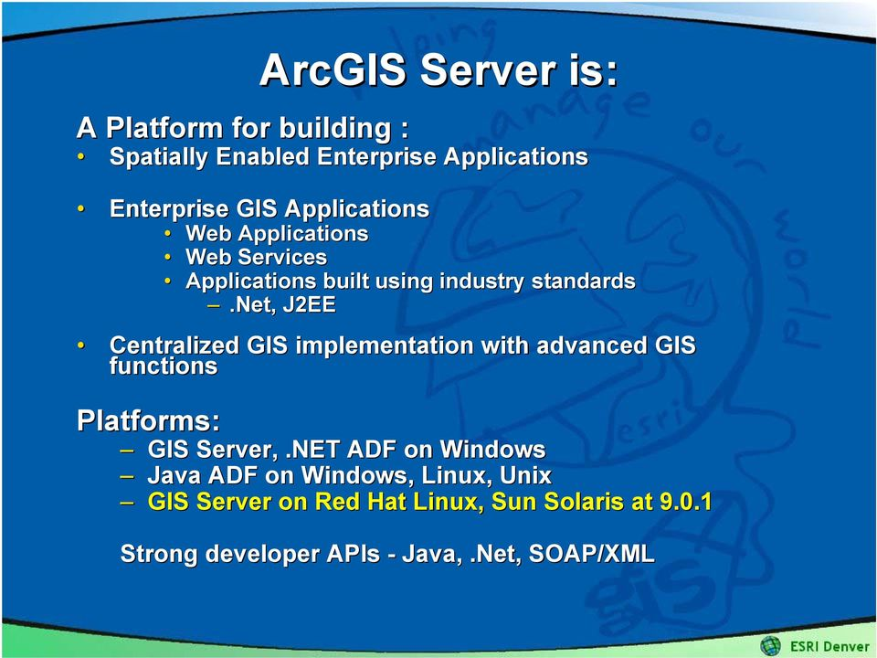 net, J2EE Centralized GIS implementation with advanced GIS functions Platforms: GIS Server,.